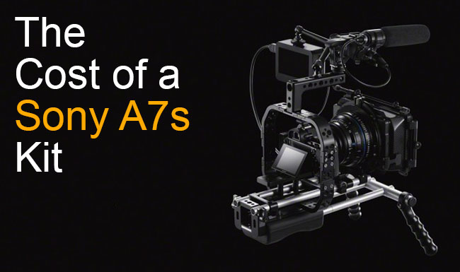 The Sony A7s 4K Guide (Part Seven): The Cost of Putting Together a Kit