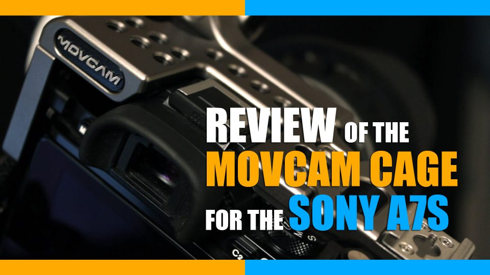 Review of the Movcam Cage for the Sony A7s
