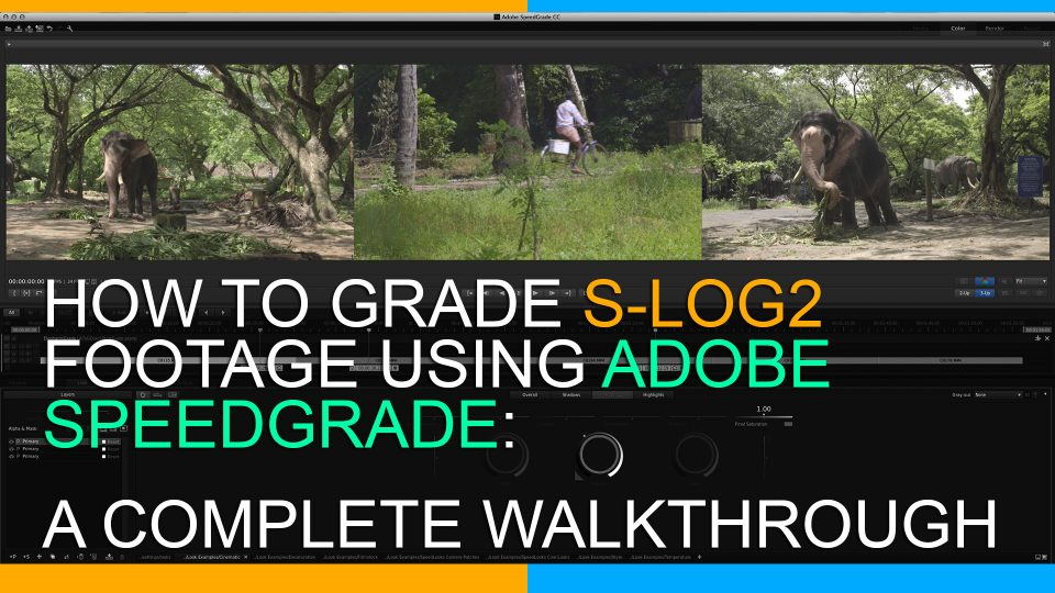 How to Grade S-Log2 using Adobe Speedgrade: A Complete Walkthrough
