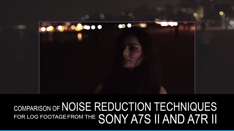 A Comparison of Noise Reduction Techniques for Log footage shot on the Sony a7S II and a7R II