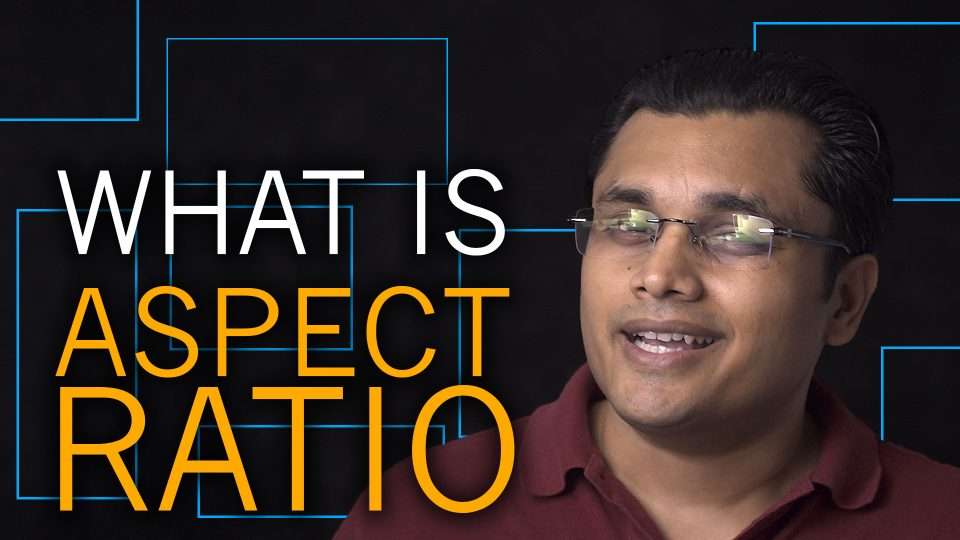 What is Aspect Ratio and Which Aspect Ratio is Right for You?